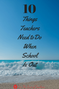 10 things teachers need to do when school is out